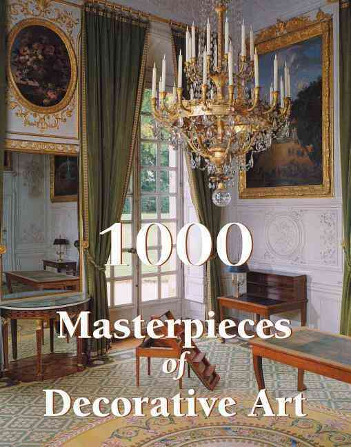 1000 Masterpieces of Decorative Art By Jacquemart, Albert/ Bayard, Emile